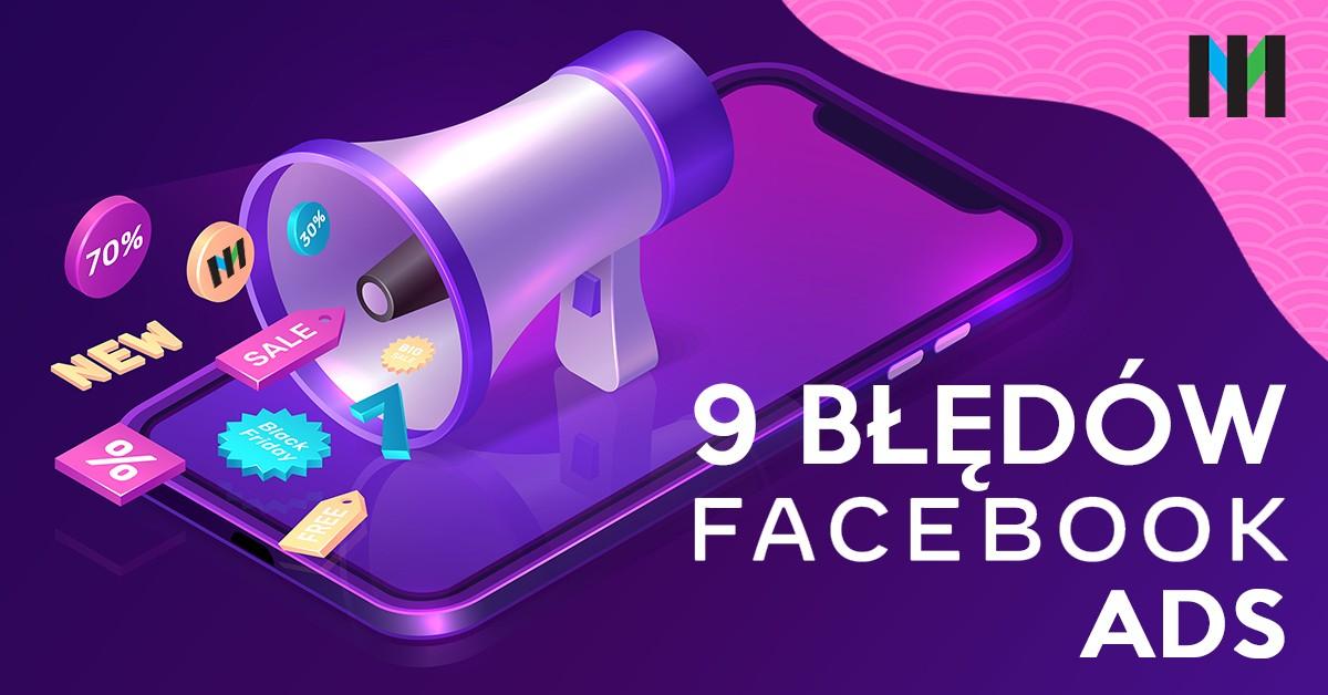 9 błędów popełnianych w reklamach Facebook Ads