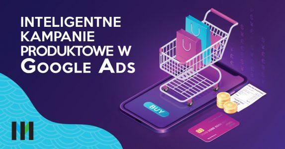 Inteligentne kampanie produktowe w Google Ads