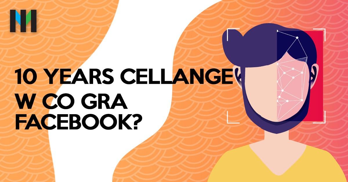 10 years challenge. W co tak naprawdę gra z nami Facebook?