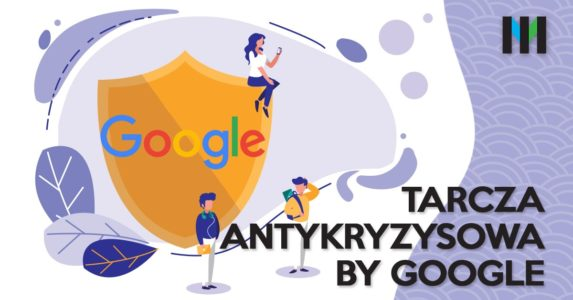 Tarcza antykryzysowa by Google – dalsza część pomocy przedsiębiorcom
